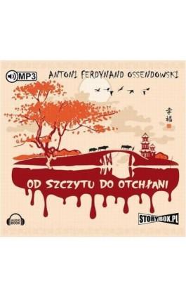 Od szczytu do otchłani - Antoni Ferdynand Ossendowski - Audiobook - 978-83-7927-840-4
