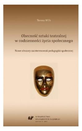 Obecność sztuki teatralnej w codzienności życia społecznego - Teresa Wilk - Ebook - 978-83-8012-369-4