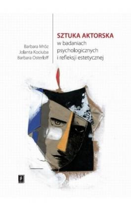 Sztuka aktorska w badaniach psychologicznych i refleksji estetycznej - Barbara Mróz - Ebook - 978-83-7383-930-4
