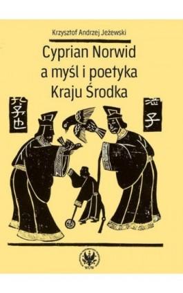 Cyprian Norwid a myśl i poetyka Kraju Środka - Krzysztof Andrzej Jeżewski - Ebook - 978-83-235-1127-4