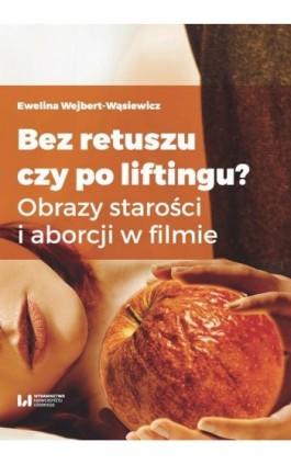 Bez retuszu czy po liftingu? - Ewelina Wejbert-Wąsiewicz - Ebook - 978-83-8088-593-6
