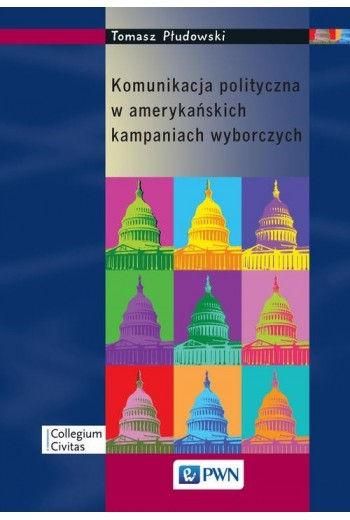 Komunikacja polityczna w amerykańskich kampaniach wyborczych - Ebook - 978-83-01-17726-3