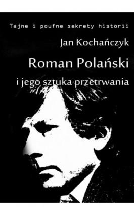 Roman Polański i jego sztuka przetrwania - Jan Kochańczyk - Ebook - 978-83-63080-28-0