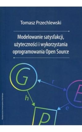 Modelowanie satysfakcji, użyteczności i wykorzystania oprogramowania Open Source - Tomasz Przechlewski - Ebook - 978-83-7865-004-1