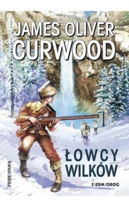 Łowcy wilków - James Oliver Curwood - Ebook - 978-83-7791-731-2