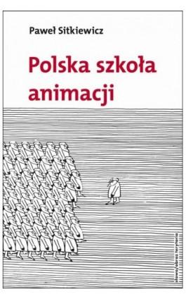 Polska szkoła animacji - Paweł Sitkiewicz - Ebook - 978-83-7453-165-8