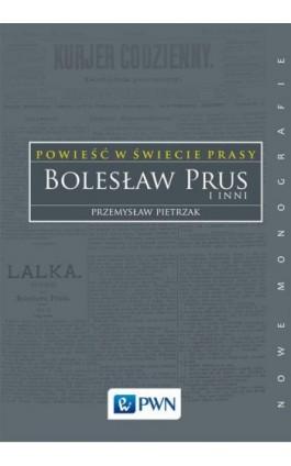 Powieść w świecie prasy. Bolesław Prus i inni - Przemysław Pietrzak - Ebook - 978-83-01-19166-5