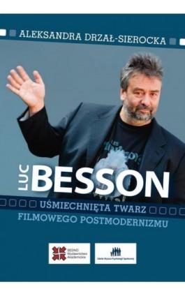 Luc Besson Uśmiechnięta twarz filmowego postmodernizmu - Aleksandra Drzał-Sierocka - Ebook - 978-83-63354-98-5