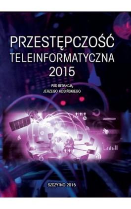 Przestępczość teleinformatyczna 2015 - Praca zbiorowa - Ebook - 978-83-7462-507-4