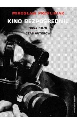 Kino bezpośrednie. Tom II. 1963–1970 - Mirosław Przylipiak - Ebook - 978-83-7453-263-1