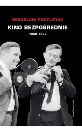 Kino bezpośrednie (1960 - 1963) - Mirosław Przylipiak - Ebook - 978-83-7453-262-4