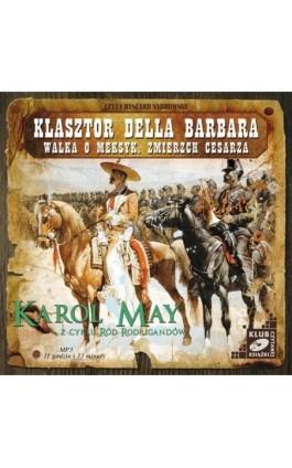 Klasztor Della Barbara. Walka o Meksyk. Zmierzch cesarza. - Karol May - Audiobook - 978-83-7699-876-3