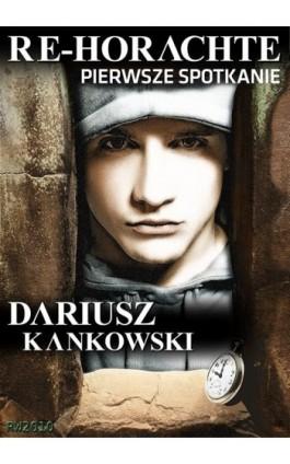 Re-Horachte. Pierwsze spotkanie - Dariusz Kankowski - Ebook - 978-83-63111-78-6