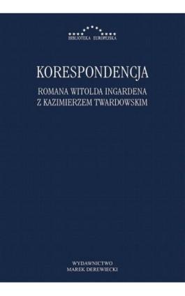 Korespondencja Romana Witolda Ingardena z Kazimierzem Twardowskim - Roman Ingarden - Ebook - 978-83-65031-52-5