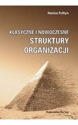 Klasyczne i nowoczesne struktury organizacji - Hanna Fołtyn - Ebook - 978-83-87251-14-7