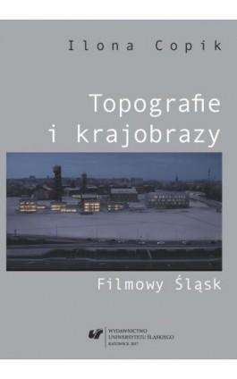 Topografie i krajobrazy. Filmowy Śląsk - Ilona Copik - Ebook - 978-83-226-3256-7