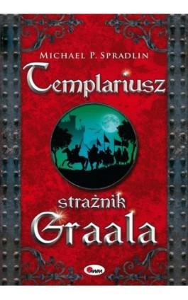 Templariusz strażnik Graala - Michael P. Spradlin - Ebook - 978-83-7250-836-2