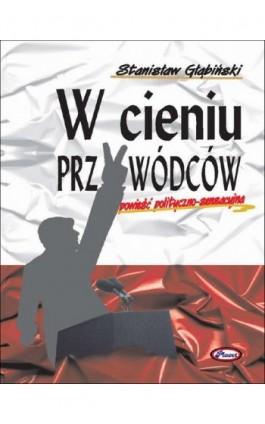 W cieniu przywódców - Stanisław Głąbiński - Ebook - 978-83-7488-015-2