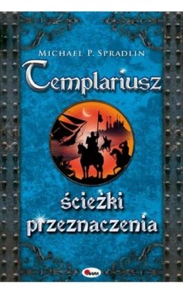 Templariusz ścieżki przeznaczenia - Michael P. Spradlin - Ebook - 978-83-7250-837-9