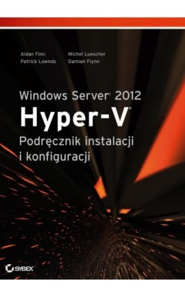 Windows Server 2012 Hyper-V Podręcznik instalacji i konfiguracji - Aidan Finn - Ebook - 978-83-7541-185-0