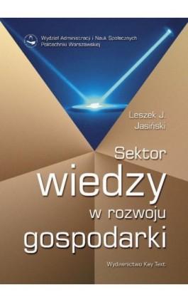 Sektor wiedzy w rozwoju gospodarki - Leszek J. Jasiński - Ebook - 978-83-87251-16-1