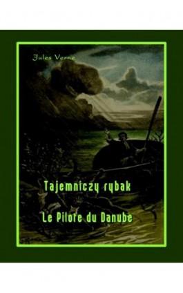 Tajemniczy rybak. Le Pilote du Danube - Juliusz Verne - Ebook - 978-83-7950-310-0