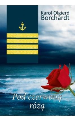 Pod czerwoną różą - Karol Olgierd Borchardt - Ebook - 978-83-7823-315-2