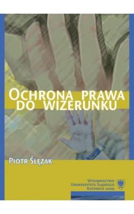 Ochrona prawa do wizerunku - Piotr Ślęzak - Ebook - 978-83-226-2359-6