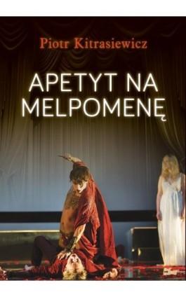 Apetyt na Melpomenę - Piotr Kitrasiewicz - Ebook - 978-83-63879-40-2