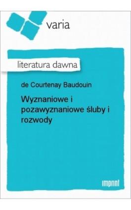 Wyznaniowe i pozawyznaniowe śluby i rozwody - Jan Ignacy Niecisław Baudouin de Courtenay - Ebook - 978-83-270-0043-9