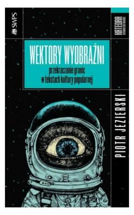 Wektory wyobraźni - Piotr Jezierski - Ebook - 978-83-63434-67-0