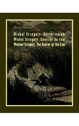 Michał Strogoff. Kurier carski. Michel Strogoff. Courrier du tsar. Michael Strogoff. The Courier of the Czar - Jules Verne - Ebook - 978-83-7950-328-5