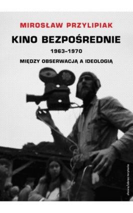 Kino bezpośrednie. Tom III. Między obserwacją a ideologią - Mirosław Przylipiak - Ebook - 978-83-7453-264-8