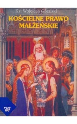Kościelne prawo małżeńskie - Wojciech Góralski - Ebook - 83-7072-391-8