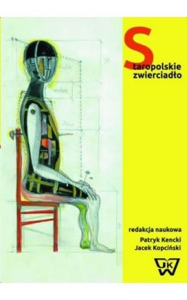 Staropolskie zwierciadło. Dawne widowiska polskie z perspektywy współczesnej - Ebook - 978-83-64181-93-1