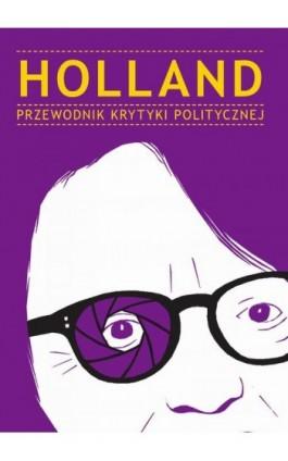 Holland Przewodnik Krytyki Politycznej - Praca zbiorowa - Ebook - 978-83-63855-74-1