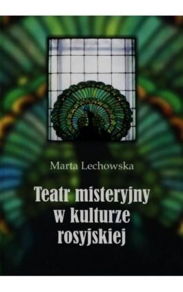 Teatr misteryjny w kulturze rosyjskiej - Marta Lechowska - Ebook - 978-83-7638-557-0