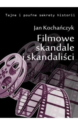 Filmowe skandale i skandaliści - Jan Kochańczyk - Ebook - 978-83-63080-39-6