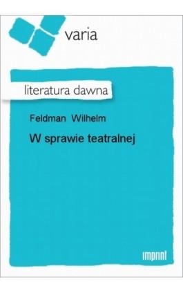 W sprawie teatralnej - Wilhelm Feldman - Ebook - 978-83-270-0368-3