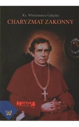 Charyzmat zakonny - Włodzimierz Gałązka - Ebook - 978-83-7072-606-5