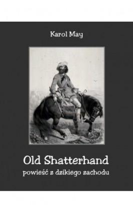 Old Shatterhand. Powieść z dzikiego zachodu - Karol May - Ebook - 978-83-8064-074-0