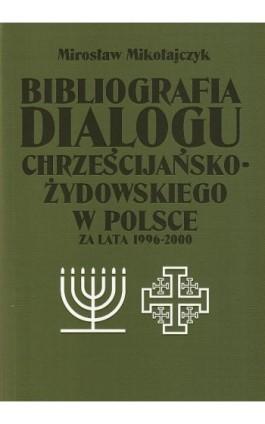 Bibliografia dialogu chrześcijańsko-żydowskiego w Polsce za lata 1996-2000 - Mirosław Mikołajczyk - Ebook - 978-83-7072-594-5