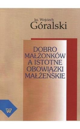 Dobro małżonków a istotne obowiązki małżeńskie - Wojciech Góralski - Ebook - 978-83-7072-607-2