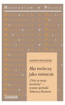 """Akt twórczy jako mimesis. """"Dziś są moje urodziny"""" - Marek Pieniążek - Ebook - 978-83-242-1093-0"""