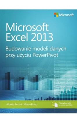 Microsoft Excel 2013 Budowanie modeli danych przy użyciu PowerPivot - Alberto Ferrari - Ebook - 978-83-7541-208-6
