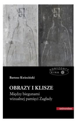 Obrazy i klisze. Między biegunami wizualnej pamięci Zagłady - Bartosz Kwieciński - Ebook - 978-83-242-1581-2