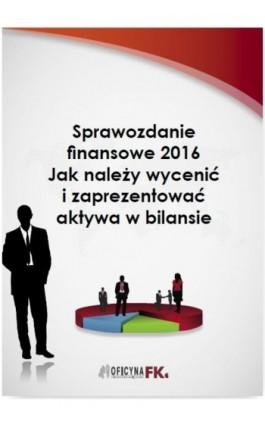 Sprawozdanie finansowe 2016. Jak należy wycenić i zaprezentować aktywa w bilansie - Katarzyna Trzpioła - Ebook - 978-83-269-5538-9