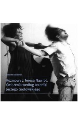 Rozmowy z Teresą Nawrot. Ćwiczenia według techniki Jerzego Grotowskiego - Elżbieta Baniewicz - Ebook - 978-83-87870-62-1