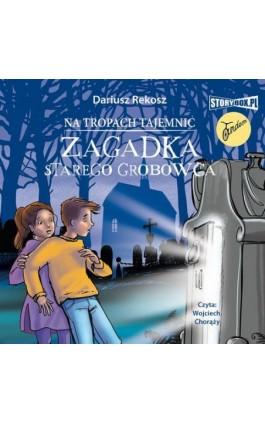 Zagadka starego grobowca - Dariusz Rekosz - Audiobook - 978-83-79276-62-2