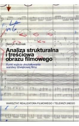 Analiza strukturalna i treściowa obrazu filmowego. Punkt wyjścia ukształtowania warstwy dźwiękowej filmu - Henryk Kuźniak - Ebook - 978-83-8787-039-3